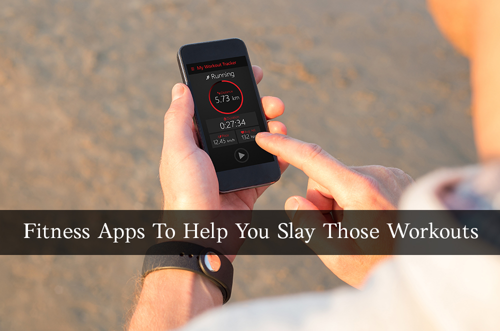 Fitness Apps To Help You Slay Those Workouts