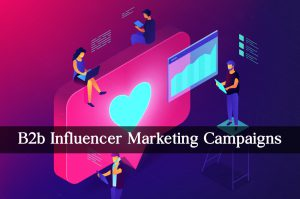 B2B influencer marketing campaigns to inspire you