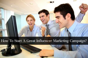 How To Start A Great Influencer Marketing Campaign