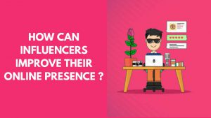 How Can Influencers Improve Their Online Presence